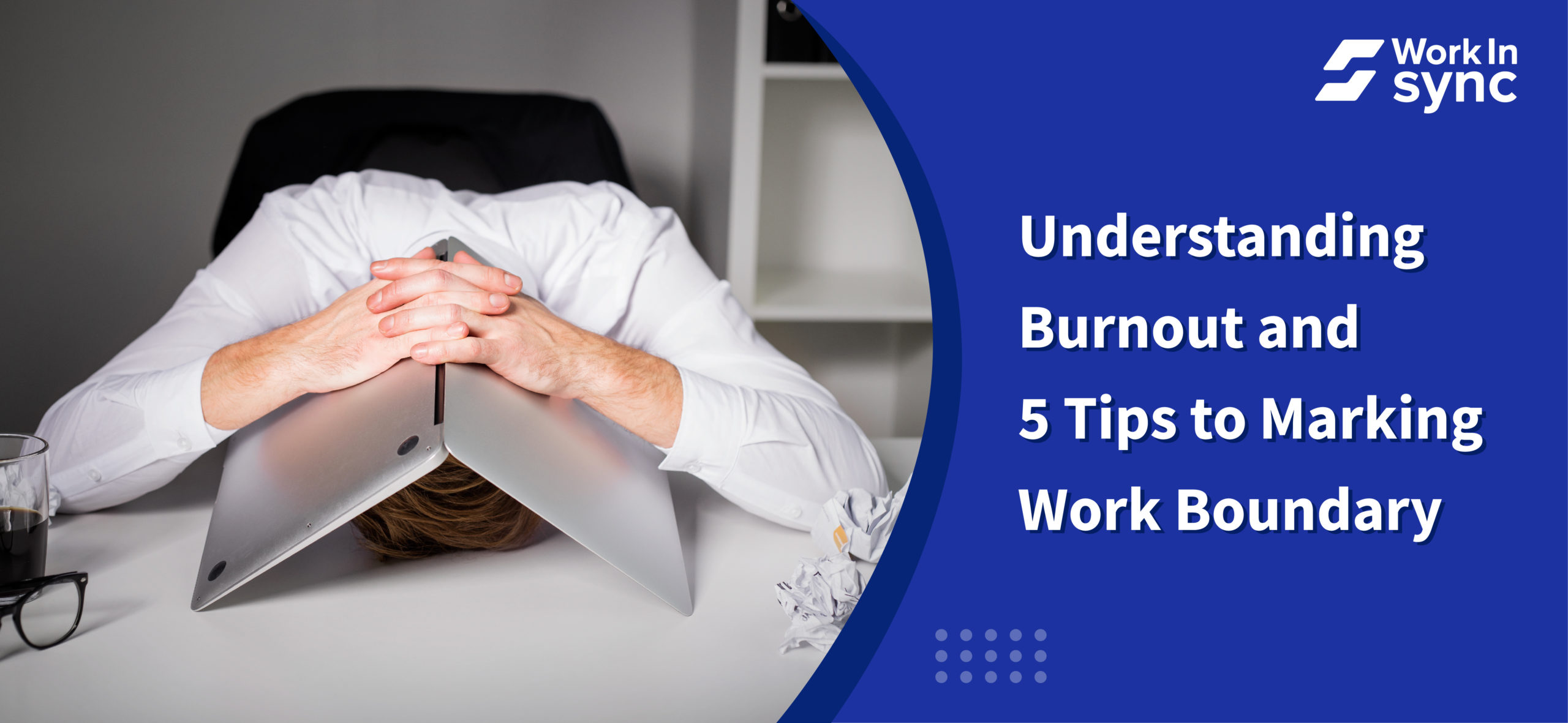 Understanding Burnout & 5 Tips to Marking Work Boundary