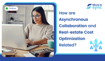 Asynchronous Collaboration & Real-estate Cost Optimization Thumbnail