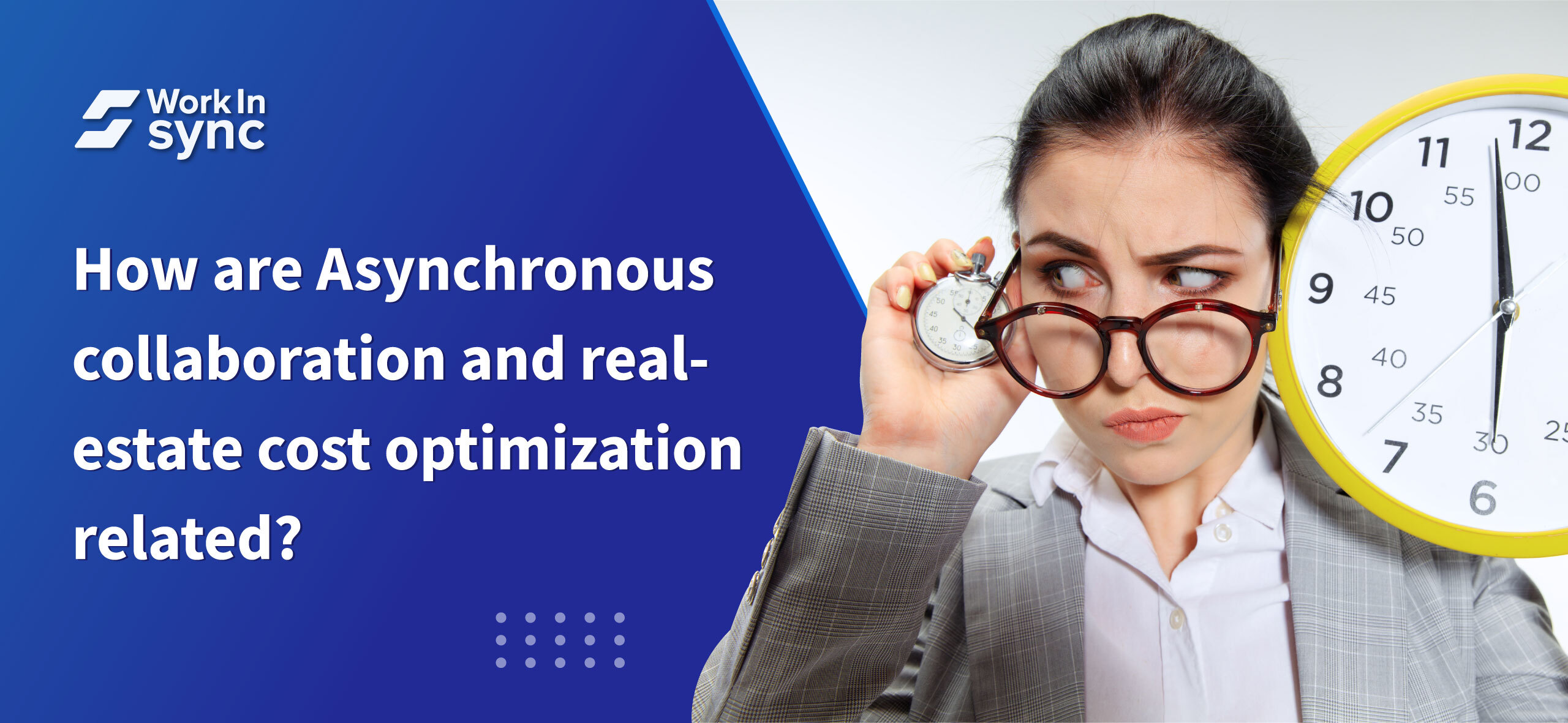 How are Asynchronous Collaboration & Real-estate Optimization Related?