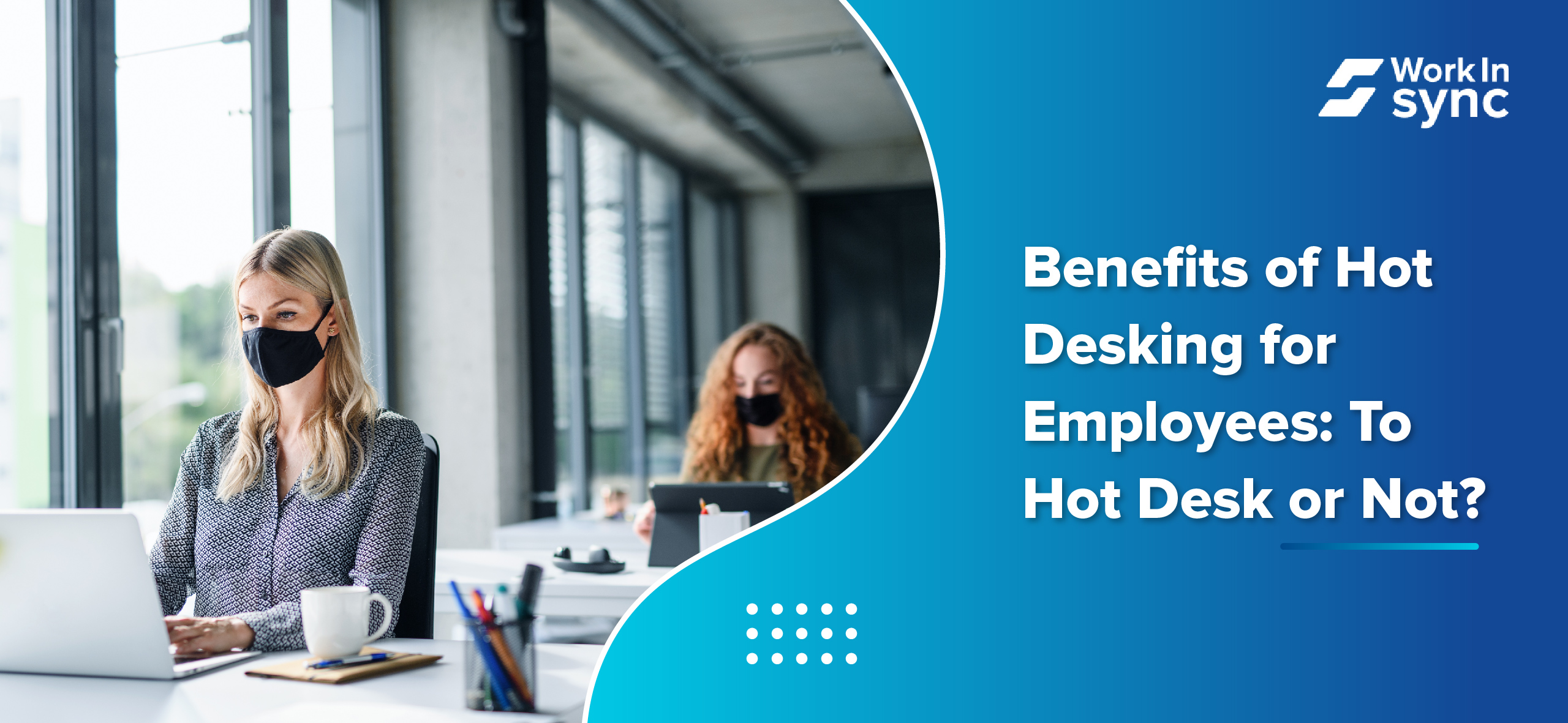 Benefits of Hot Desking for Employees: To Hot Desk or Not?