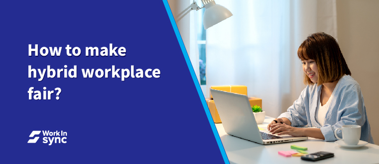 How to Make the Hybrid Workplace Fair?