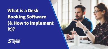 What is a Desk Booking Software (& How to Implement It)