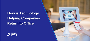 How is Technology Helping Companies Return to Office?
