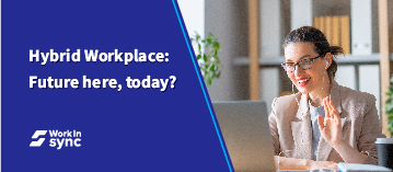 Hybrid Workplace: Is The Future Here, Today?